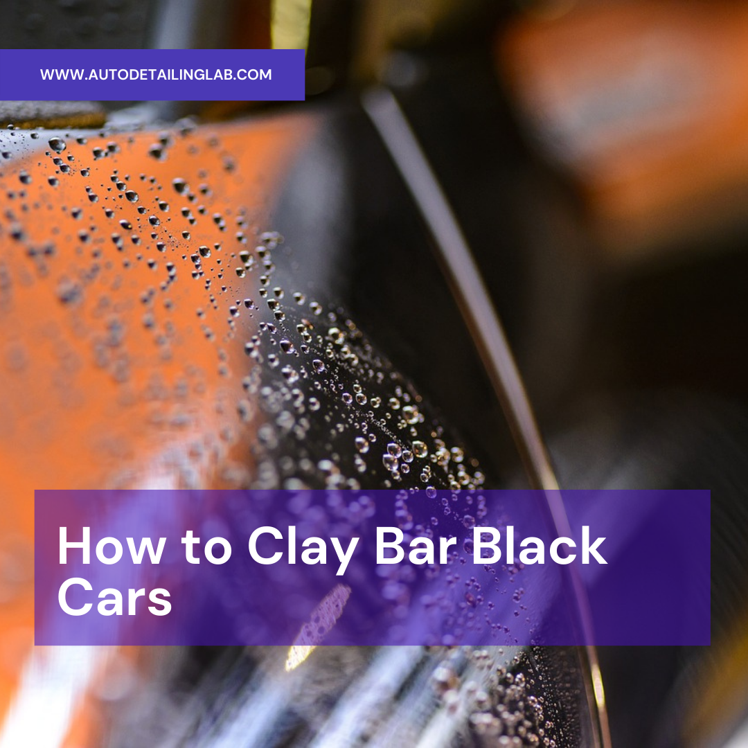 How To Clay Bar a Black Car