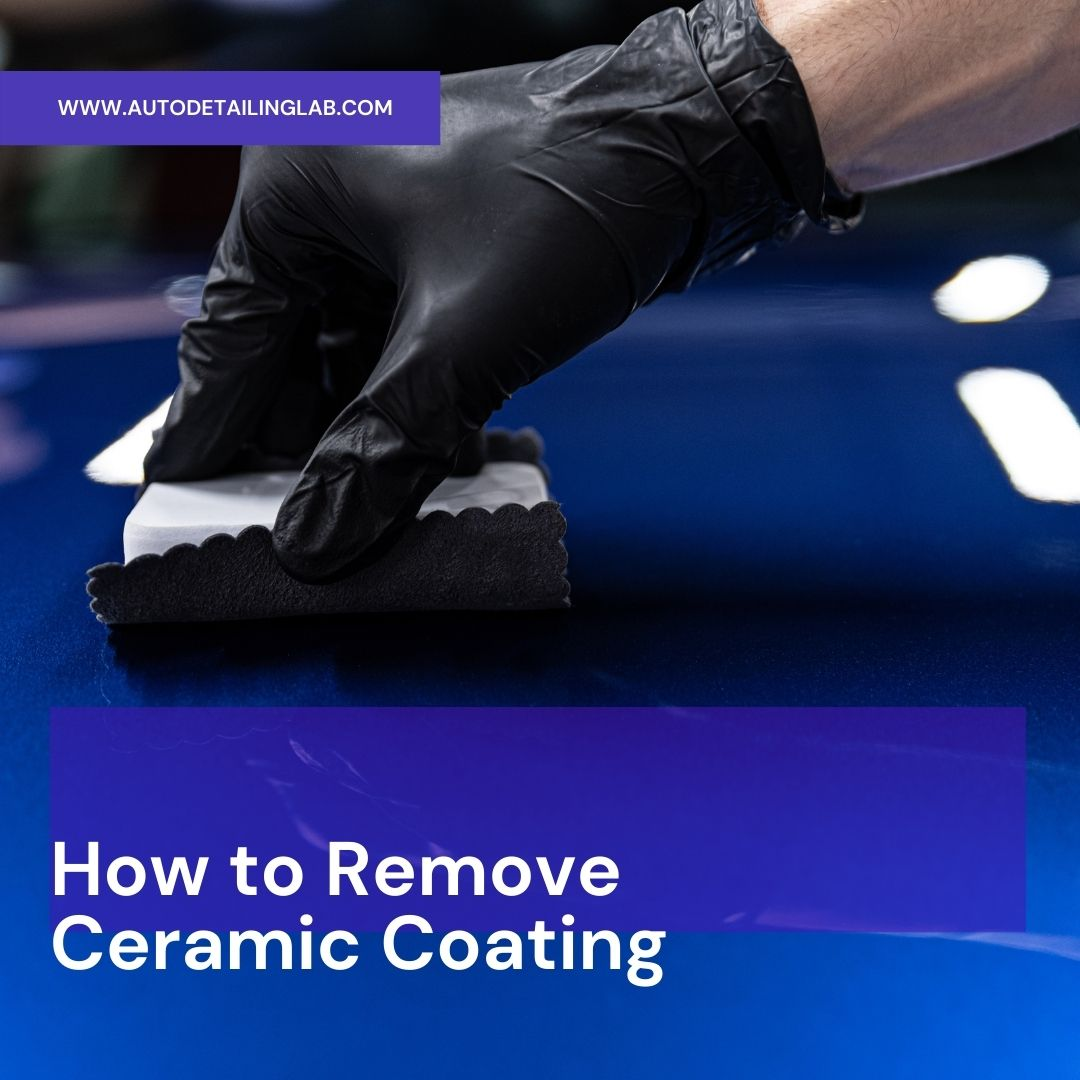 How To Remove Ceramic Coating
